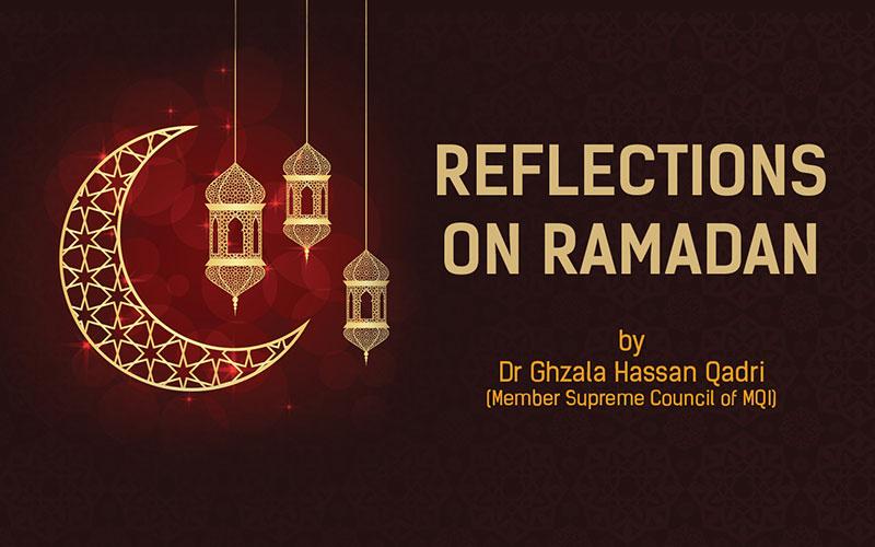 Reflections on Ramadan by Dr Ghzala Hassan Qadri