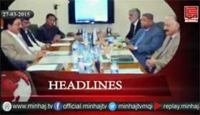 Minhaj TV News Roundup - 27-03-2015