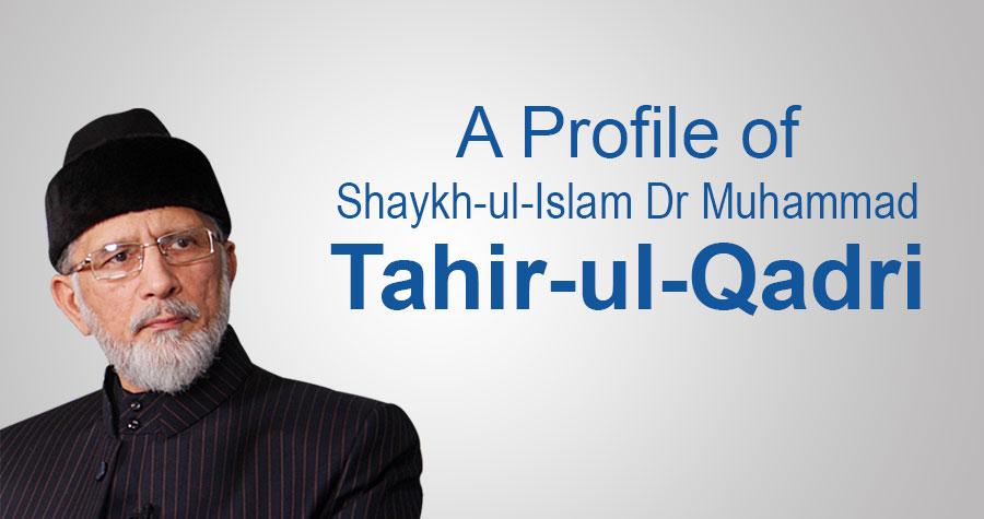 A Profile of Shaykh-ul-Islam Dr Muhammad Tahir-ul-Qadri - Minhaj-ul
