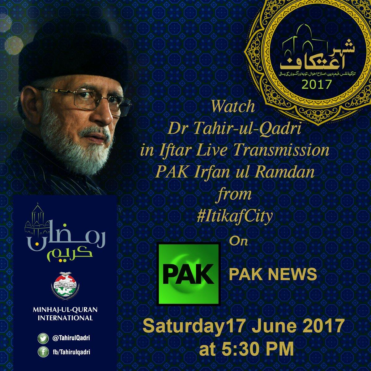 Watch Dr Tahir-ul-Qadri in Iftar Live Transmission 'PAK Irfan-ul-Ramadan' from Itikaf City on PAK NEWS. SAT 17 June at 5:30 PM