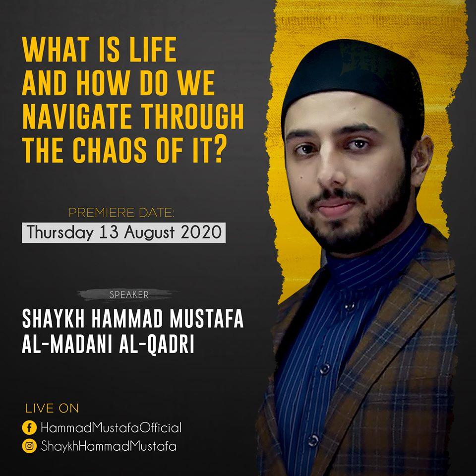 Shaykh Hammad Mustafa al-Madani al-Qadri | What is life and how do we navigate through the chaos of it?